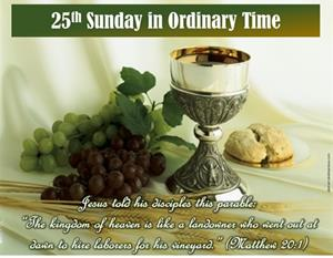 25th Sunday in Ordinary Time Greetings from our Pastor