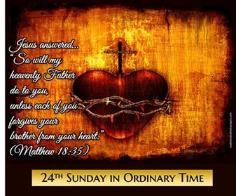 24th Sunday in Ordinary Time Greetings from our Pastor - A Heart to Forgive